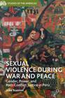 Sexual Violence During War and Peace: Gender, Power, and Post-Conflict Justice in Peru (Studies of the Americas) Cover Image