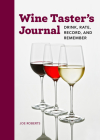 Wine Taster's Journal: Drink, Rate, Record, and Remember Cover Image