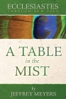 Ecclesiastes Through New Eyes: A Table in the Mist Cover Image