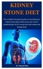 Kidney Stone Diet: The complete therapeutic guide on everything you need to know about kidney stone and how to completely get rid of it u Cover Image