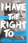 I Have the Right To: A High School Survivor's Story of Sexual Assault, Justice, and Hope Cover Image