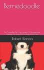 Bernedoodle: The Complete Pet Care Guide On Bernedoodle Training, Housing, Diet Feeding And Care Cover Image
