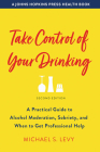 Take Control of Your Drinking: A Practical Guide to Alcohol Moderation, Sobriety, and When to Get Professional Help (Johns Hopkins Press Health Books) Cover Image
