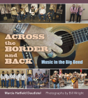 Across the Border and Back: Music in the Big Bend (The Texas Experience, Books made possible by Sarah '84 and Mark '77 Philpy) Cover Image