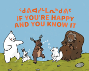 If You're Happy and You Know It: Bilingual Inuktitut and English Edition Cover Image