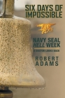 Six Days of Impossible: Navy Seal Hell Week - A Doctor Looks Back Cover Image