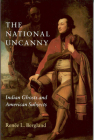 The National Uncanny: Indian Ghosts and American Subjects Cover Image