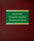 Shareholder Derivative Litigation: Besieging the Board Cover Image