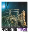 Finding the Titanic: How Images from the Ocean Depths Fueled Interest in the Doomed Ship (Captured Science History) Cover Image
