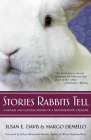 Stories Rabbits Tell: A Natural and Cultural History of a Misunderstood Creature Cover Image
