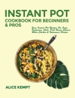 Instant Pot Cookbook for Beginners and Pros: Easy Instant Pot Recipes for Soup, Vegetarian, Chili, Pork Roast, Chinese, Whole Chicken & Vietnamese Rec Cover Image