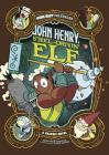 John Henry, Steel-Drivin' Elf: A Graphic Novel Cover Image