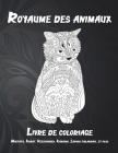 Royaume des animaux - Livre de coloriage - Mastiffs, Korat, Keeshonden, Kanaani, Lapons finlandais, et plus Cover Image