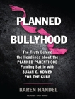 Planned Bullyhood: The Truth Behind the Headlines about the Planned Parenthood Funding Battle with Susan G. Komen for the Cure Cover Image