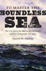To Master the Boundless Sea: The U.S. Navy, the Marine Environment, and the Cartography of Empire (Flows) Cover Image