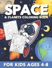 Space & Planets Coloring Book For Kids Ages 4-8: Cute Outer Space Coloring Pages with Awesome & Fun illustrations of Planets, Robots, Rockets and much Cover Image