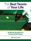 Best Tennis of Your Life: 50 Mental Strategies for Fearless Performance Cover Image