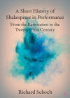 A Short History of Shakespeare in Performance: From the Restoration to the Twenty-First Century Cover Image