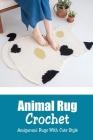 Animal Rug Crochet: Amigurumi Rugs With Cute Style: Crochet Rugs Book Cover Image
