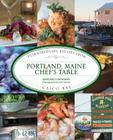 Portland, Maine Chef's Table: Extraordinary Recipes from Casco Bay Cover Image