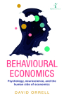 Behavioural Economics: Psychology, Neuroscience, and the Human Side of Economics Cover Image