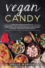 Vegan Candy: Gummy and Chocolate Recipes For A Plant-Based, Vegan, Or Vegetarian Diet. Delicious Vegan Treats For All Occasions, In Cover Image
