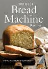 300 Best Bread Machine Recipes Cover Image