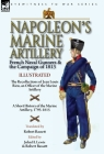 Napoleon's Marine Artillery: French Naval Gunners and the Campaign of 1813-The Recollections of Jean Louis Rieu, an Officer of the Marine Artillery Cover Image
