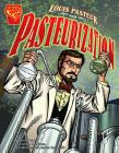 Louis Pasteur and Pasteurization (Graphic Library: Inventions and Discovery) Cover Image