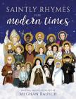 Saintly Rhymes for Modern Times Cover Image