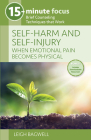 15-Minute Focus: Self-Harm and Self-Injury: When Emotional Pain Becomes Physical: Brief Counseling Techniques That Work Cover Image