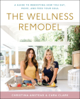 The Wellness Remodel: A Guide to Rebooting How You Eat, Move, and Feed Your Soul Cover Image