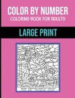 Color By Number Coloring Book For Adults: Large Print, Stress Relieving Designs - Brain Games Cover Image