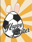 Happy Easter: Egg Bunny Soccer Ball Lover Sport Rabbit Boys Toddler Kids Easy Fun Bunny Coloring Pages Featuring Super Cute and Ador Cover Image