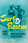 Surf and Rescue: George Freeth and the Birth of California Beach Culture (Sport and Society) Cover Image