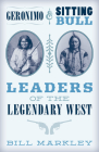 Geronimo and Sitting Bull: Leaders of the Legendary West Cover Image