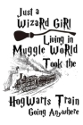 Just a Wizard Girl Living in Muggle World Took the Hogwarts Train Going Anywhere: Dot Grid Journal, 110 Pages, 6X9 inch, Inspiring Quote on White matt Cover Image