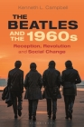 The Beatles and the 1960s: Reception, Revolution, and Social Change Cover Image