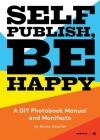 Self Publish, Be Happy: A DIY Photobook Manual and Manifesto Cover Image
