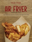 Air Fryer Cookbook 2021: 500+ New And Delicious Recipes For Your Air Fryer Cover Image