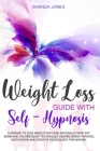 Weight Loss Guide with Self-Hypnosis: Hypnosis to Lose Weight Fast and Naturally with Fat Burn and Calorie Blast Techniques. Gastric Band Hypnosis, Mo Cover Image