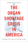 The Organ Shortage Crisis in America: Incentives, Civic Duty, and Closing the Gap /]candrew Michael Flescher Cover Image