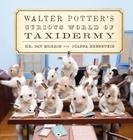 Walter Potter's Curious World of Taxidermy Cover Image