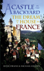 A Castle in the Backyard: The Dream of a House in France Cover Image