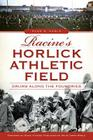 Racine's Horlick Athletic Field: Drums Along the Foundries (Landmarks) Cover Image
