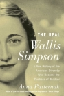 The Real Wallis Simpson: A New History of the American Divorcée Who Became the Duchess of Windsor Cover Image