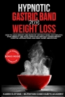 Hypnotic Gastric Band For Weight Loss: How to Lose Weight and Burn Fat Without Risks. Eat Healthy and Stop Food Addiction Through Hypnotherapy, Positi Cover Image