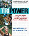 Tripower: The Ultimate Strength Training, Core Conditioning, Endurance, and Flexibility Program for Triathlon Success Cover Image