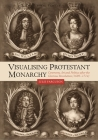 Visualising Protestant Monarchy: Ceremony, Art and Politics After the Glorious Revolution (1689-1714) (Studies in Early Modern Cultural #38) Cover Image