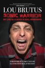 Sonic Warrior: My Life as a Rock N Roll Reprobate: Tales of Sex, Drugs, and Vomiting at Inopportune Moments Cover Image